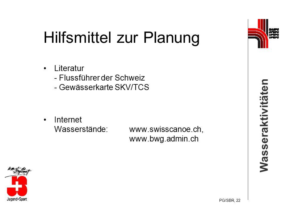 Wasseraktivitäten PG/SBR, 22 Hilfsmittel zur Planung Literatur - Flussführer der Schweiz - Gewässerkarte SKV/TCS Internet Wasserstände:www.swisscanoe.