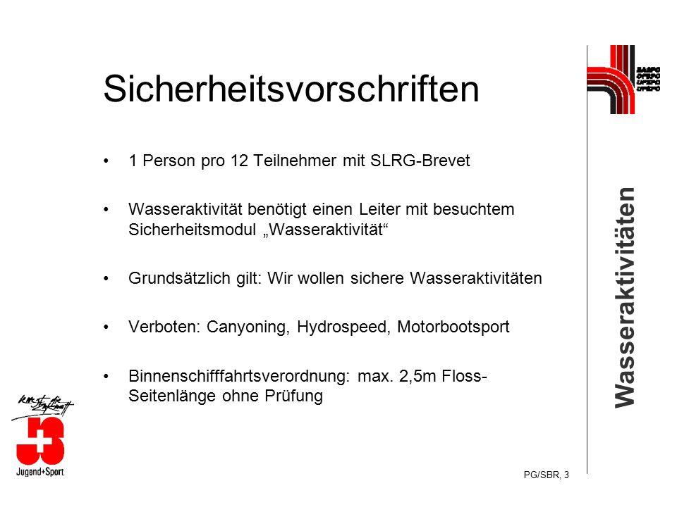 Wasseraktivitäten PG/SBR, 3 Sicherheitsvorschriften 1 Person pro 12 Teilnehmer mit SLRG-Brevet Wasseraktivität benötigt einen Leiter mit besuchtem Sic