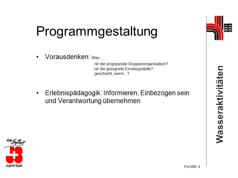 Wasseraktivitäten PG/SBR, 4 Programmgestaltung Vorausdenken: Was........ist die angepasste Gruppenorganisation?...ist die geeignete Einstiegsstelle?..