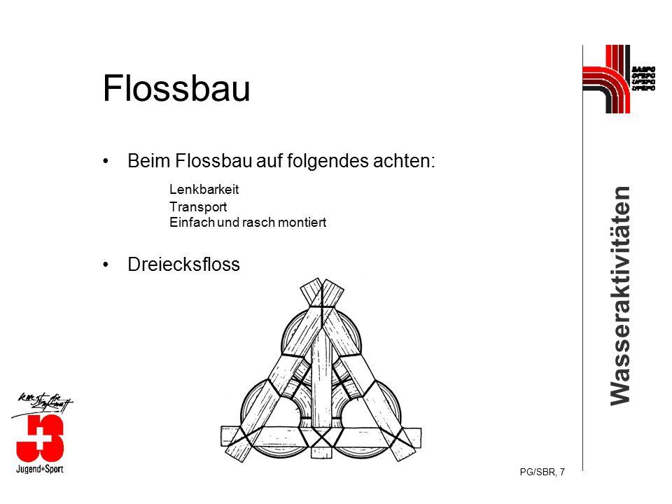 Wasseraktivitäten PG/SBR, 7 Flossbau Beim Flossbau auf folgendes achten: Lenkbarkeit Transport Einfach und rasch montiert Dreiecksfloss