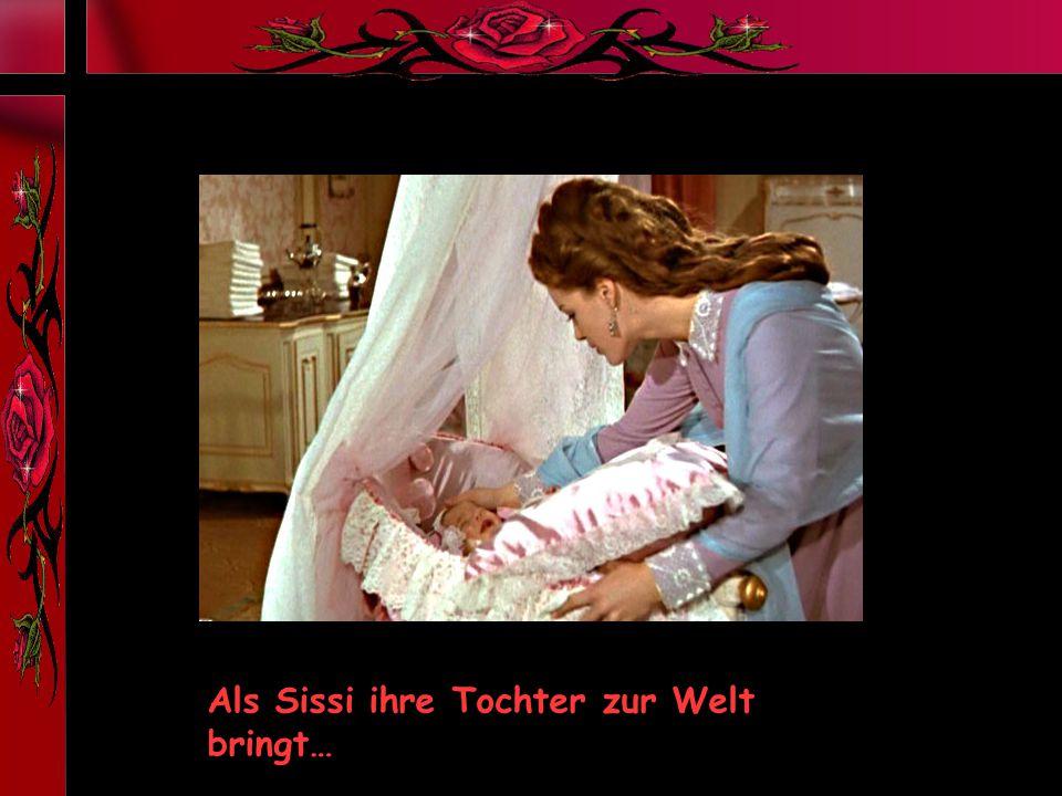 Als Sissi ihre Tochter zur Welt bringt…