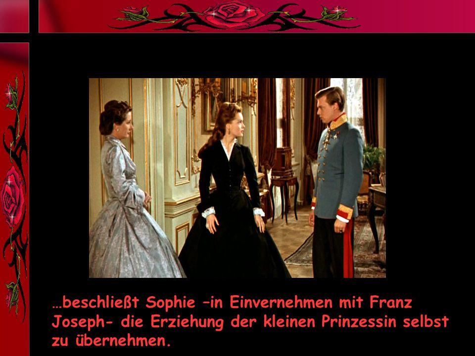 …beschließt Sophie –in Einvernehmen mit Franz Joseph- die Erziehung der kleinen Prinzessin selbst zu übernehmen.