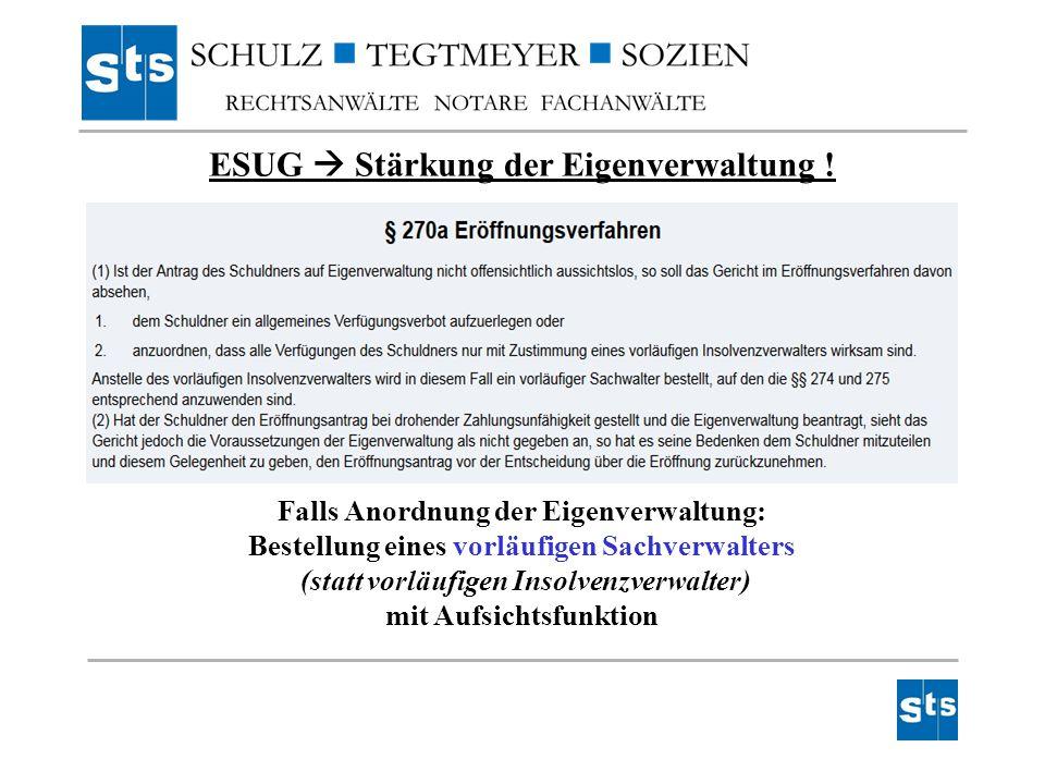 ESUG  Stärkung der Eigenverwaltung ! Falls Anordnung der Eigenverwaltung: Bestellung eines vorläufigen Sachverwalters (statt vorläufigen Insolvenzver