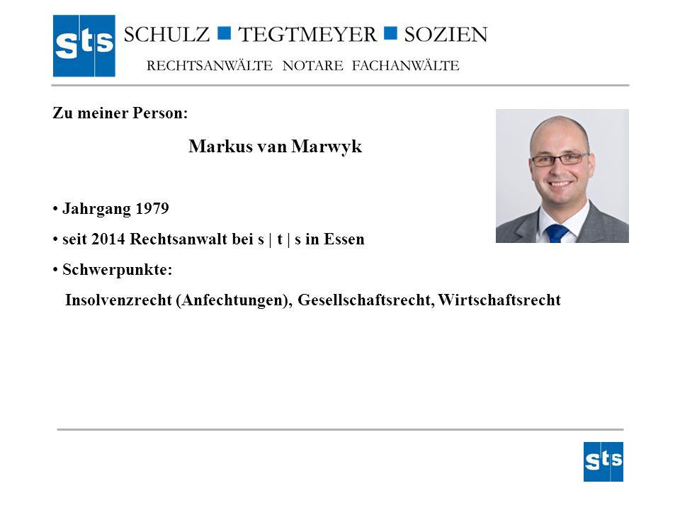 Zu meiner Person: Markus van Marwyk Jahrgang 1979 seit 2014 Rechtsanwalt bei s | t | s in Essen Schwerpunkte: Insolvenzrecht (Anfechtungen), Gesellsch