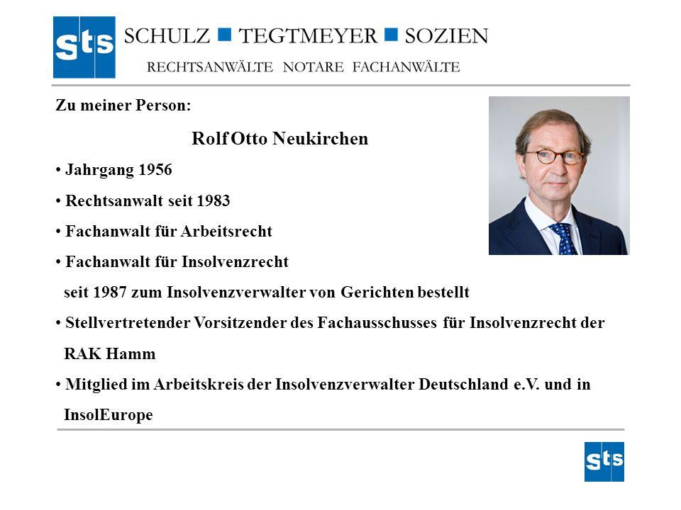 Zu meiner Person: Rolf Otto Neukirchen Jahrgang 1956 Rechtsanwalt seit 1983 Fachanwalt für Arbeitsrecht Fachanwalt für Insolvenzrecht seit 1987 zum In