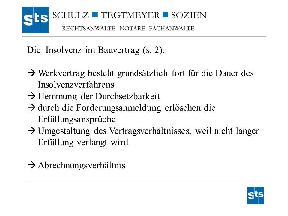 Die Insolvenz im Bauvertrag (s. 2):  Werkvertrag besteht grundsätzlich fort für die Dauer des Insolvenzverfahrens  Hemmung der Durchsetzbarkeit  du