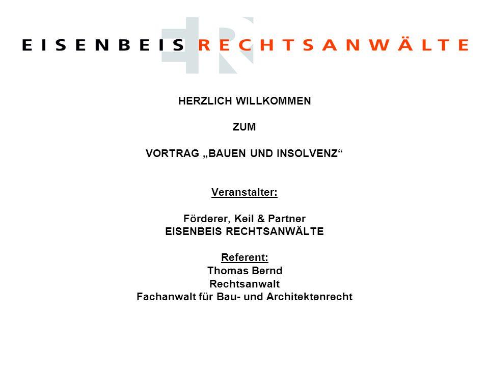 """HERZLICH WILLKOMMEN ZUM VORTRAG """"BAUEN UND INSOLVENZ"""" Veranstalter: Förderer, Keil & Partner EISENBEIS RECHTSANWÄLTE Referent: Thomas Bernd Rechtsanwa"""