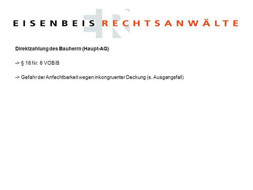 Direktzahlung des Bauherrn (Haupt-AG) -> § 16 Nr. 6 VOB/B -> Gefahr der Anfechtbarkeit wegen inkongruenter Deckung (s. Ausgangsfall)