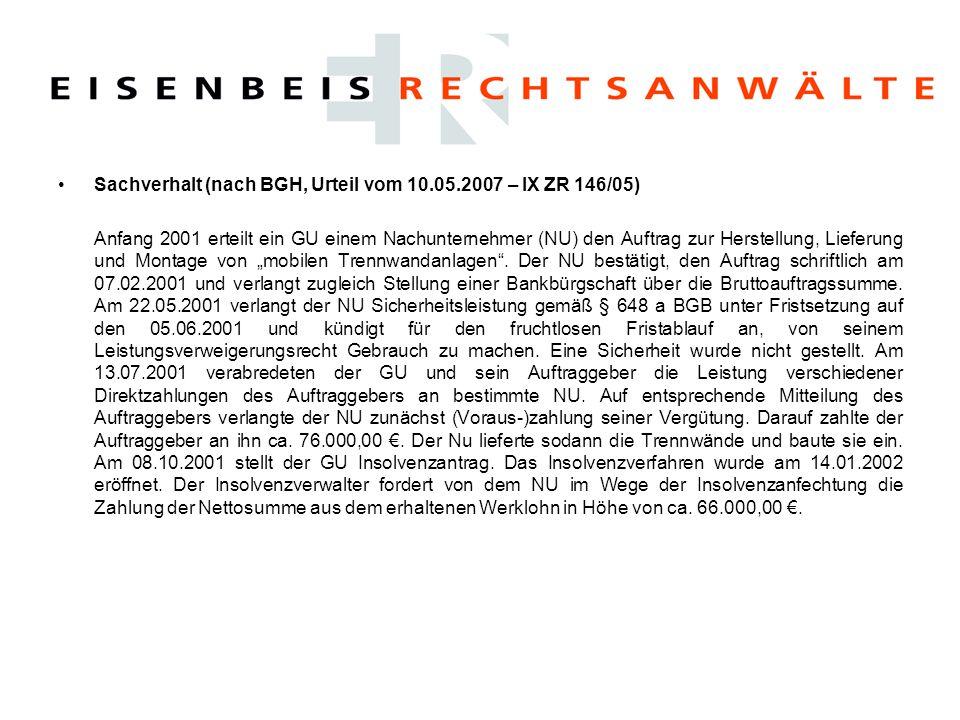 Sachverhalt (nach BGH, Urteil vom 10.05.2007 – IX ZR 146/05) Anfang 2001 erteilt ein GU einem Nachunternehmer (NU) den Auftrag zur Herstellung, Liefer