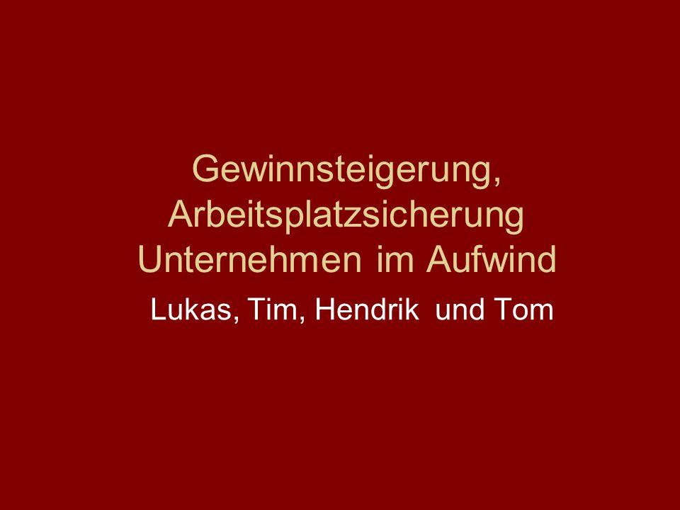 Gewinnsteigerung, Arbeitsplatzsicherung Unternehmen im Aufwind Lukas, Tim, Hendrik und Tom