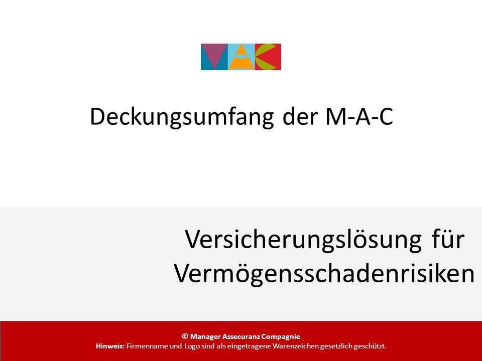Deckungsumfang der M-A-C © Manager Assecuranz Compagnie Hinweis: Firmenname und Logo sind als eingetragene Warenzeichen gesetzlich geschützt. Vermögen