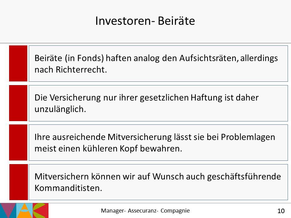 Manager- Assecuranz- Compagnie 10 Beiräte (in Fonds) haften analog den Aufsichtsräten, allerdings nach Richterrecht. Investoren- Beiräte Manager- Asse