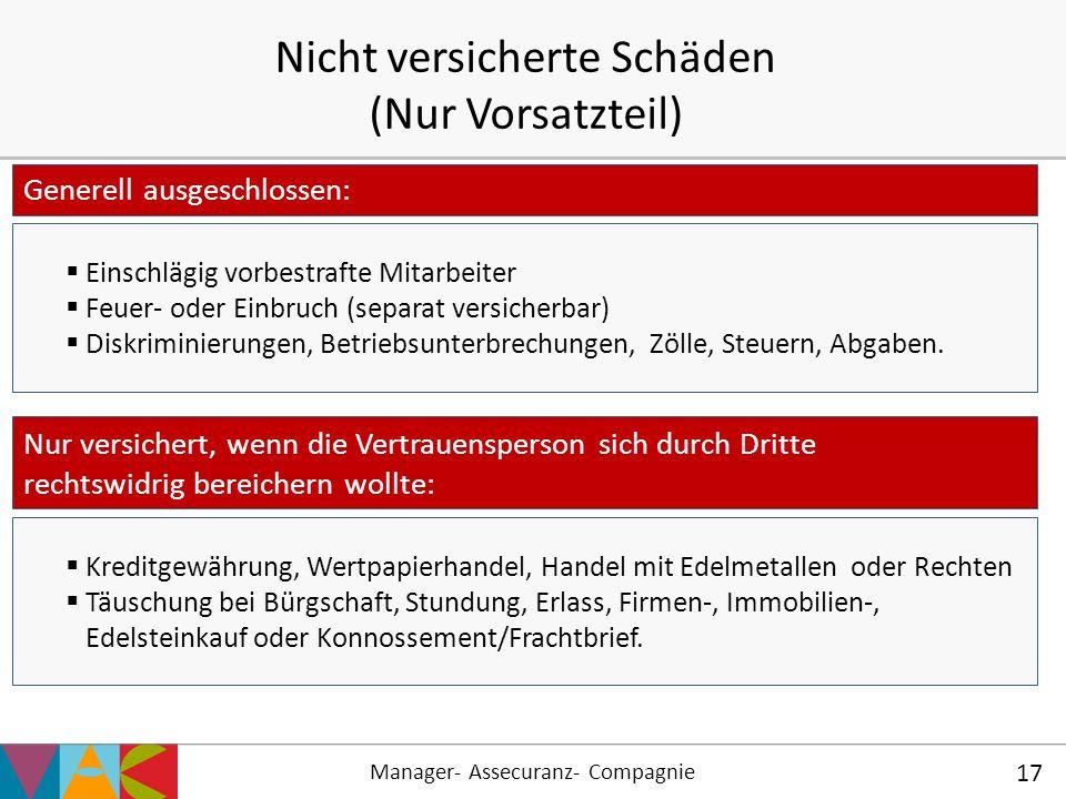 Manager- Assecuranz- Compagnie 17 Nicht versicherte Schäden (Nur Vorsatzteil) Generell ausgeschlossen:  Einschlägig vorbestrafte Mitarbeiter  Feuer-