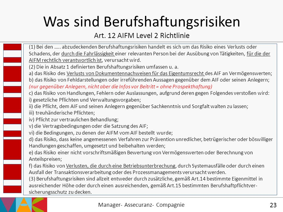 Manager- Assecuranz- Compagnie 23 Was sind Berufshaftungsrisiken Art. 12 AIFM Level 2 Richtlinie (1) Bei den ….. abzudeckenden Berufshaftungsrisiken h