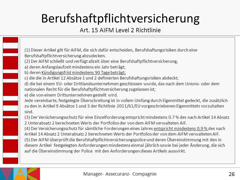 Manager- Assecuranz- Compagnie 26 Berufshaftpflichtversicherung Art. 15 AIFM Level 2 Richtlinie (1) Dieser Artikel gilt für AIFM, die sich dafür entsc