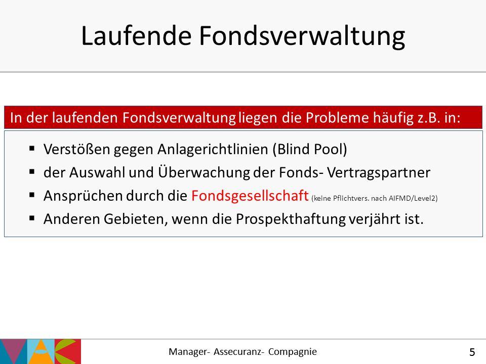 Manager- Assecuranz- Compagnie 5 Laufende Fondsverwaltung  Verstößen gegen Anlagerichtlinien (Blind Pool)  der Auswahl und Überwachung der Fonds- Ve