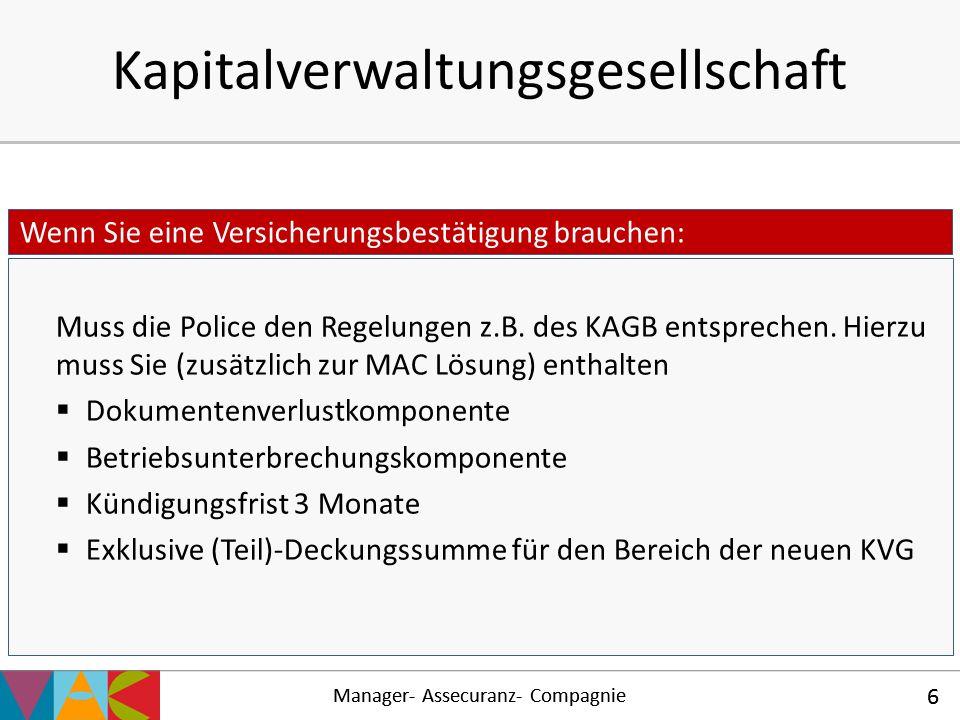 Manager- Assecuranz- Compagnie 6 Kapitalverwaltungsgesellschaft Muss die Police den Regelungen z.B. des KAGB entsprechen. Hierzu muss Sie (zusätzlich