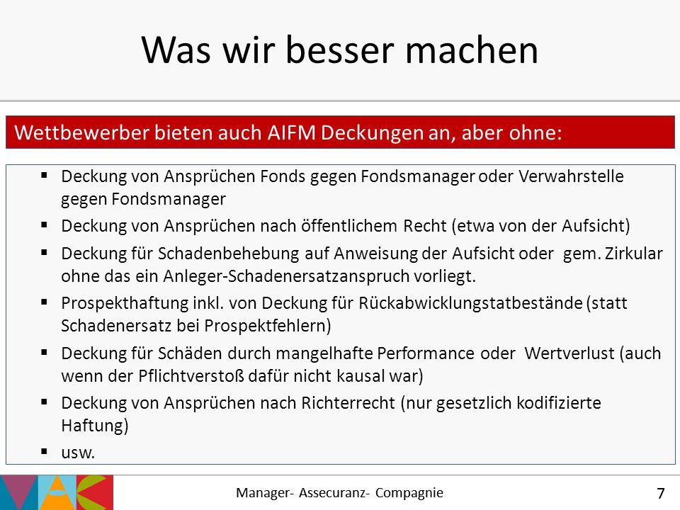 Manager- Assecuranz- Compagnie 7 Was wir besser machen  Deckung von Ansprüchen Fonds gegen Fondsmanager oder Verwahrstelle gegen Fondsmanager  Decku