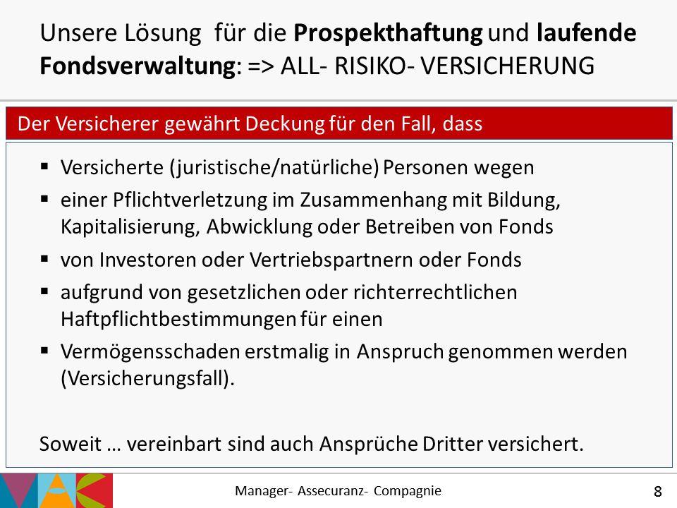 Manager- Assecuranz- Compagnie 8 Unsere Lösung für die Prospekthaftung und laufende Fondsverwaltung: => ALL- RISIKO- VERSICHERUNG Manager- Assecuranz-