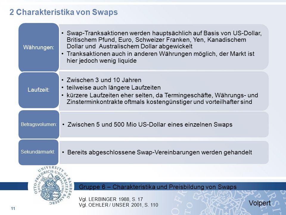 Gruppe 6 – Charakteristika und Preisbildung von Swaps Swap-Tranksaktionen werden hauptsächlich auf Basis von US-Dollar, Britischem Pfund, Euro, Schwei