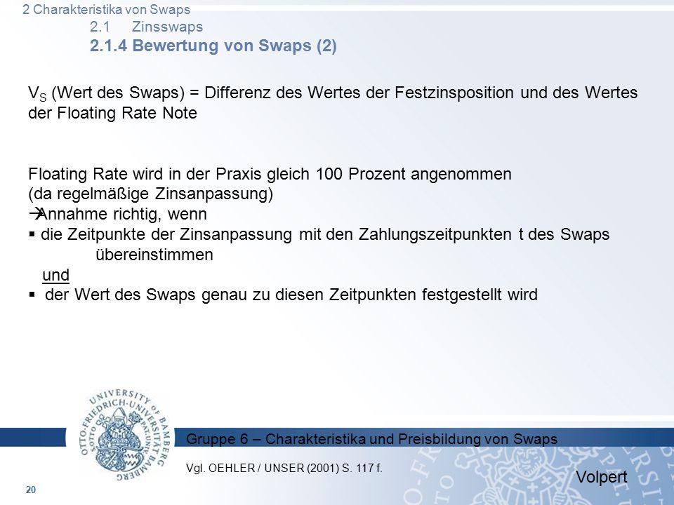 Gruppe 6 – Charakteristika und Preisbildung von Swaps V S (Wert des Swaps) = Differenz des Wertes der Festzinsposition und des Wertes der Floating Rat