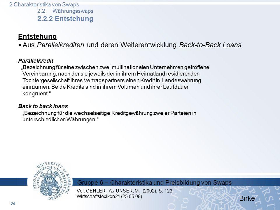 Gruppe 6 – Charakteristika und Preisbildung von Swaps Birke Entstehung  Aus Parallelkrediten und deren Weiterentwicklung Back-to-Back Loans Parallelk
