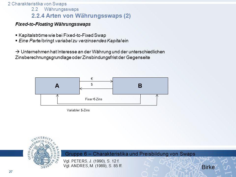 Gruppe 6 – Charakteristika und Preisbildung von Swaps Birke Fixed-to-Floating Währungsswaps  Kapitalströme wie bei Fixed-to-Fixed Swap  Eine Partei