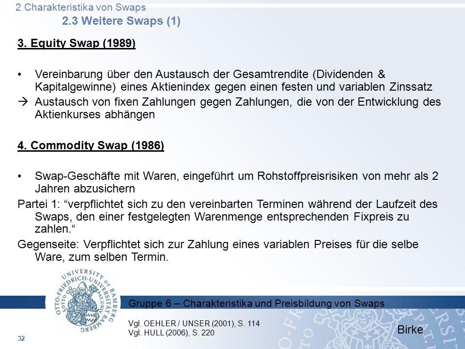 Gruppe 6 – Charakteristika und Preisbildung von Swaps 32 3. Equity Swap (1989) Vereinbarung über den Austausch der Gesamtrendite (Dividenden & Kapital