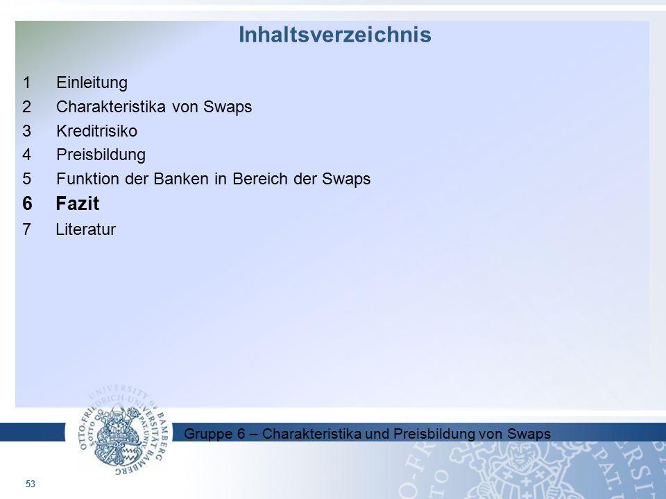 Gruppe 6 – Charakteristika und Preisbildung von Swaps 1 Einleitung 2 Charakteristika von Swaps 3 Kreditrisiko 4 Preisbildung 5 Funktion der Banken in