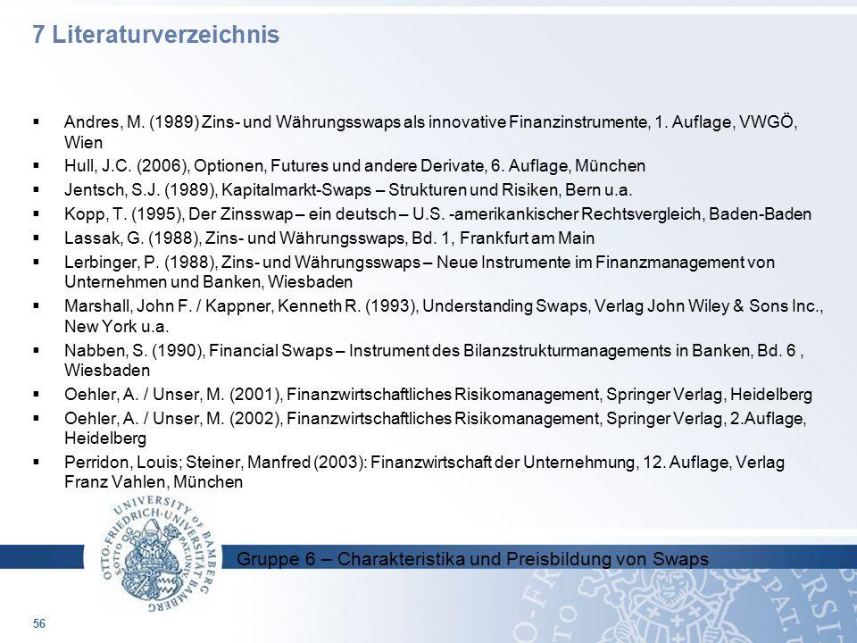 Gruppe 6 – Charakteristika und Preisbildung von Swaps  Andres, M. (1989) Zins- und Währungsswaps als innovative Finanzinstrumente, 1. Auflage, VWGÖ,