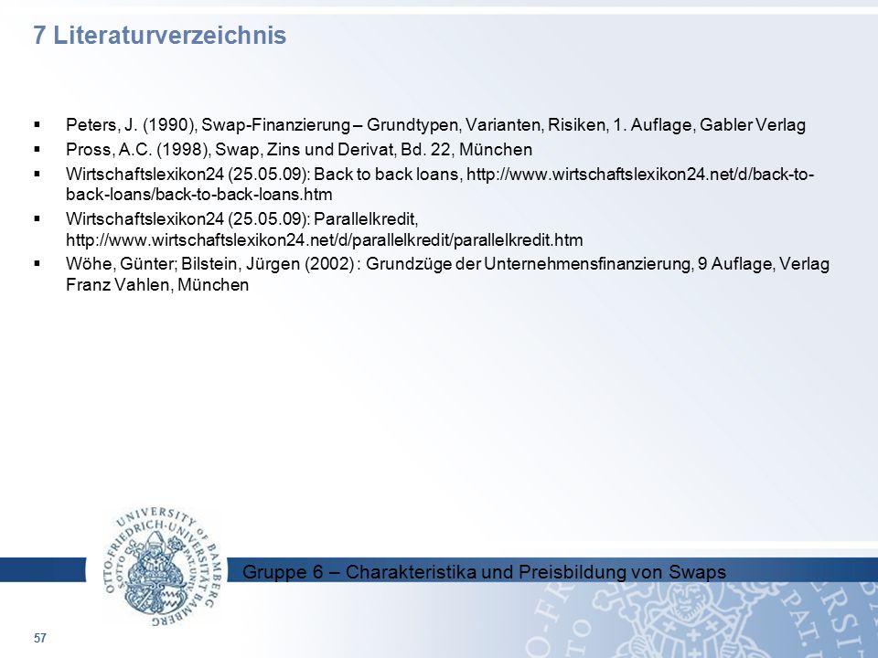 Gruppe 6 – Charakteristika und Preisbildung von Swaps  Peters, J. (1990), Swap-Finanzierung – Grundtypen, Varianten, Risiken, 1. Auflage, Gabler Verl