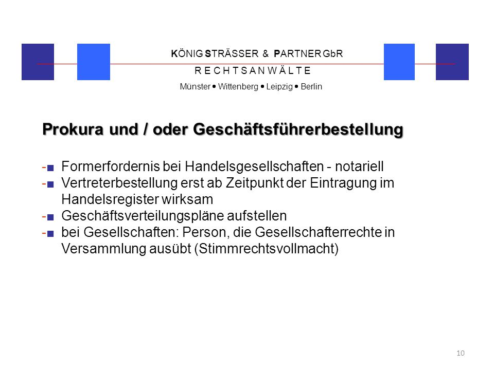 KÖNIG STRÄSSER & PARTNER GbR R E C H T S A N W Ä L T E Münster  Wittenberg  Leipzig  Berlin 10 Prokura und / oder Geschäftsführerbestellung -■ Form