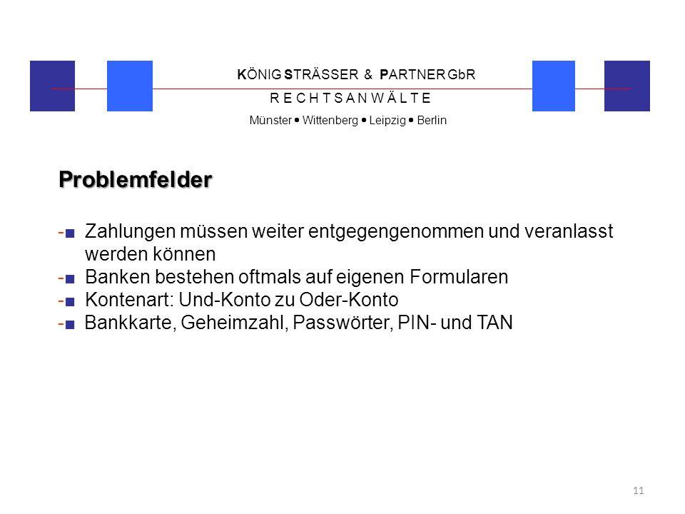 KÖNIG STRÄSSER & PARTNER GbR R E C H T S A N W Ä L T E Münster  Wittenberg  Leipzig  Berlin 11 Problemfelder -■Zahlungen müssen weiter entgegengeno