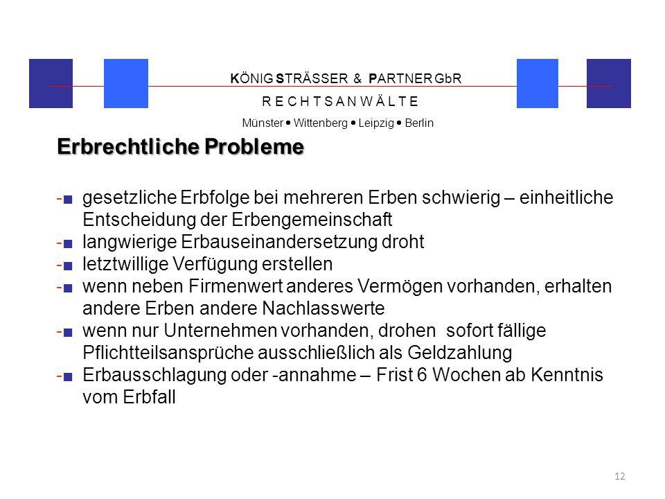 KÖNIG STRÄSSER & PARTNER GbR R E C H T S A N W Ä L T E Münster  Wittenberg  Leipzig  Berlin 12 Erbrechtliche Probleme -■ gesetzliche Erbfolge bei m