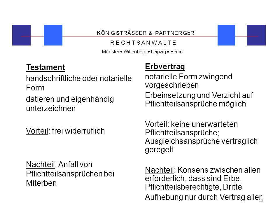 KÖNIG STRÄSSER & PARTNER GbR R E C H T S A N W Ä L T E Münster  Wittenberg  Leipzig  Berlin 13 Testament handschriftliche oder notarielle Form dati