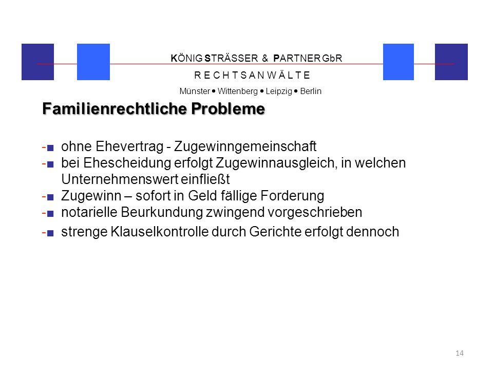 KÖNIG STRÄSSER & PARTNER GbR R E C H T S A N W Ä L T E Münster  Wittenberg  Leipzig  Berlin 14 Familienrechtliche Probleme -■ ohne Ehevertrag - Zug