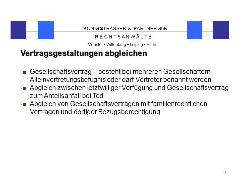 KÖNIG STRÄSSER & PARTNER GbR R E C H T S A N W Ä L T E Münster  Wittenberg  Leipzig  Berlin 15 Vertragsgestaltungen abgleichen -■ Gesellschaftsvert