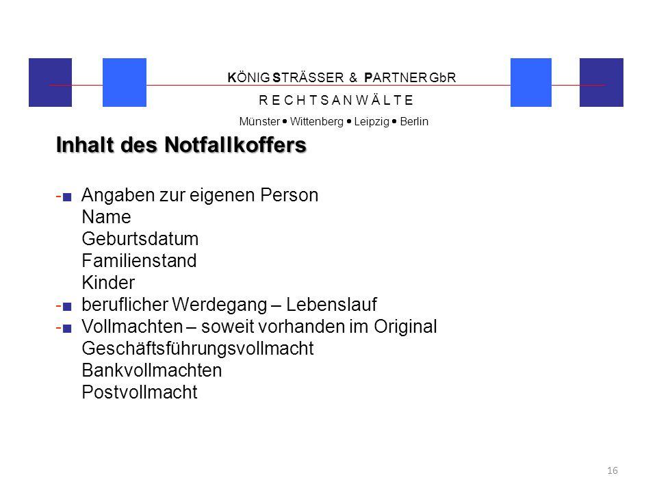 KÖNIG STRÄSSER & PARTNER GbR R E C H T S A N W Ä L T E Münster  Wittenberg  Leipzig  Berlin 16 Inhalt des Notfallkoffers -■ Angaben zur eigenen Per
