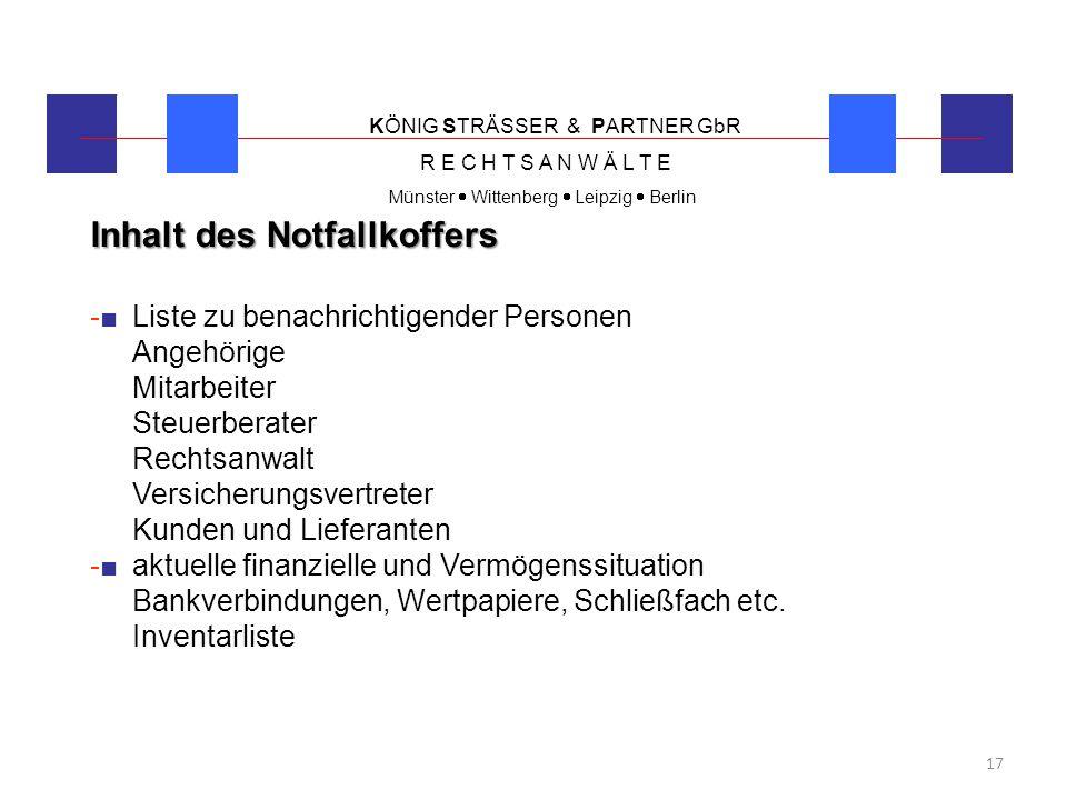 KÖNIG STRÄSSER & PARTNER GbR R E C H T S A N W Ä L T E Münster  Wittenberg  Leipzig  Berlin 17 Inhalt des Notfallkoffers -■ Liste zu benachrichtige