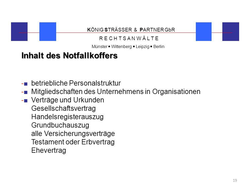 KÖNIG STRÄSSER & PARTNER GbR R E C H T S A N W Ä L T E Münster  Wittenberg  Leipzig  Berlin 19 Inhalt des Notfallkoffers -■ betriebliche Personalst