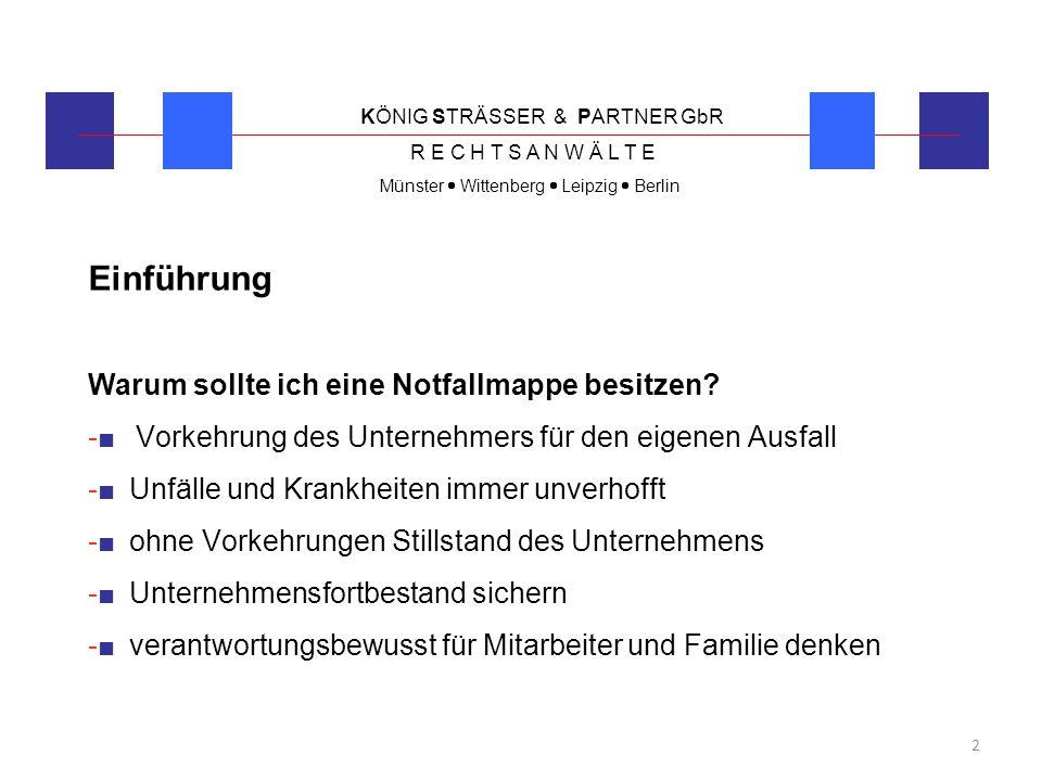 KÖNIG STRÄSSER & PARTNER GbR R E C H T S A N W Ä L T E Münster  Wittenberg  Leipzig  Berlin 2 Einführung Warum sollte ich eine Notfallmappe besitze