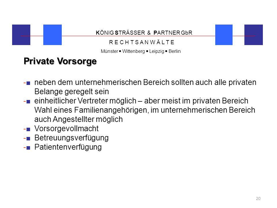 KÖNIG STRÄSSER & PARTNER GbR R E C H T S A N W Ä L T E Münster  Wittenberg  Leipzig  Berlin 20 Private Vorsorge -■ neben dem unternehmerischen Bere