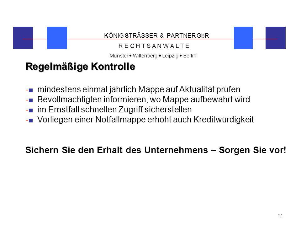KÖNIG STRÄSSER & PARTNER GbR R E C H T S A N W Ä L T E Münster  Wittenberg  Leipzig  Berlin 21 Regelmäßige Kontrolle -■ mindestens einmal jährlich