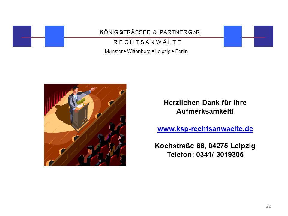 KÖNIG STRÄSSER & PARTNER GbR R E C H T S A N W Ä L T E Münster  Wittenberg  Leipzig  Berlin 22 Herzlichen Dank für Ihre Aufmerksamkeit! www.ksp-rec