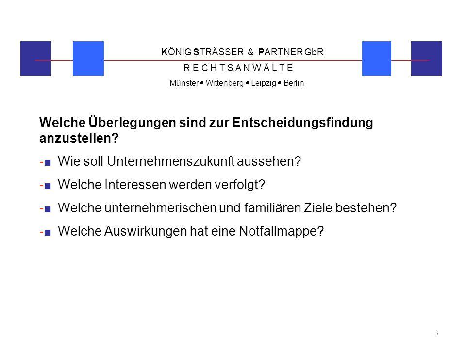 KÖNIG STRÄSSER & PARTNER GbR R E C H T S A N W Ä L T E Münster  Wittenberg  Leipzig  Berlin 4 Folgen fehlender Notfallplanung ohne Vertretungsregelung tritt Handlungsunfähigkeit ein, d.h.