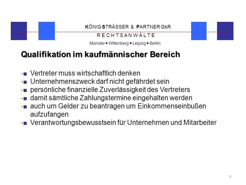 KÖNIG STRÄSSER & PARTNER GbR R E C H T S A N W Ä L T E Münster  Wittenberg  Leipzig  Berlin 6 Qualifikation im kaufmännischer Bereich -■Vertreter m