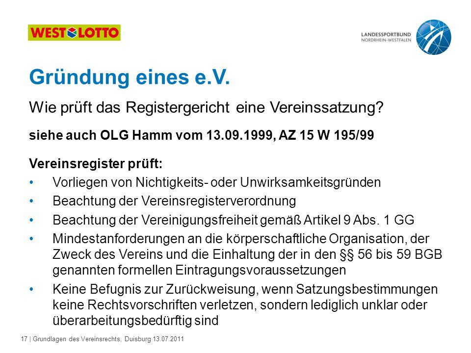17 | Grundlagen des Vereinsrechts, Duisburg 13.07.2011 Gründung eines e.V. siehe auch OLG Hamm vom 13.09.1999, AZ 15 W 195/99 Vereinsregister prüft: V