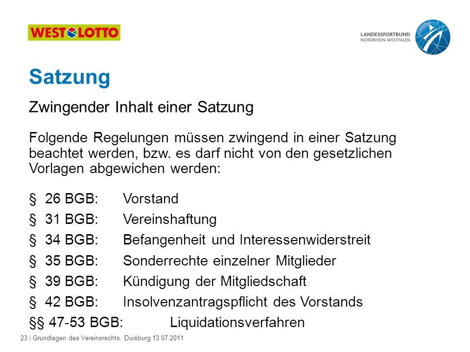 23 | Grundlagen des Vereinsrechts, Duisburg 13.07.2011 Satzung Folgende Regelungen müssen zwingend in einer Satzung beachtet werden, bzw. es darf nich