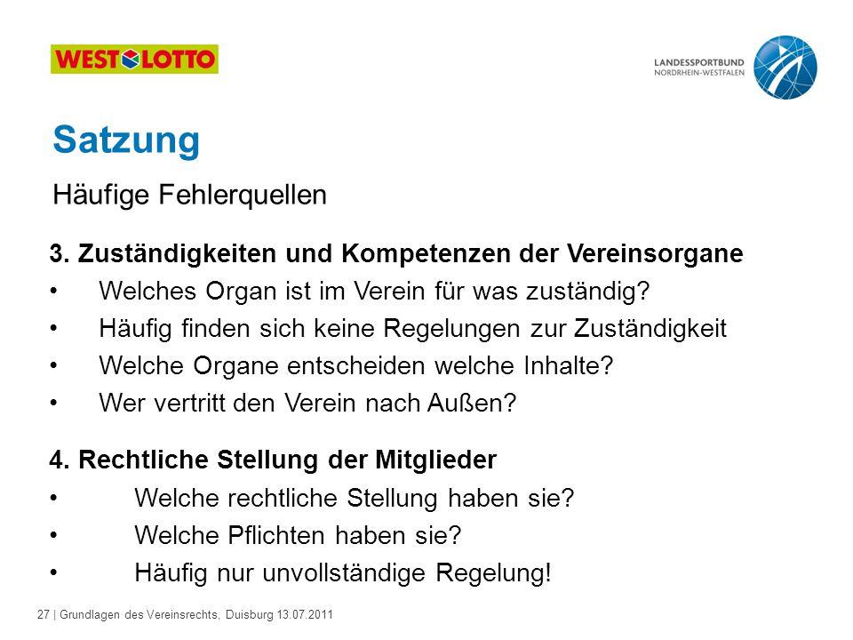 27 | Grundlagen des Vereinsrechts, Duisburg 13.07.2011 Satzung 3. Zuständigkeiten und Kompetenzen der Vereinsorgane Welches Organ ist im Verein für wa