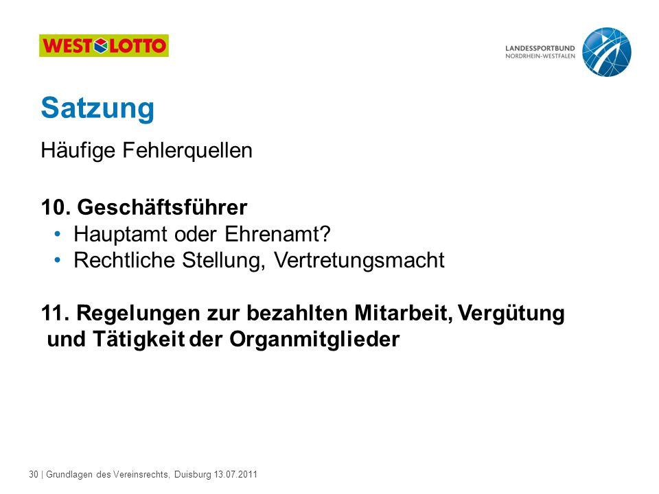 30 | Grundlagen des Vereinsrechts, Duisburg 13.07.2011 Satzung Häufige Fehlerquellen 10. Geschäftsführer Hauptamt oder Ehrenamt? Rechtliche Stellung,